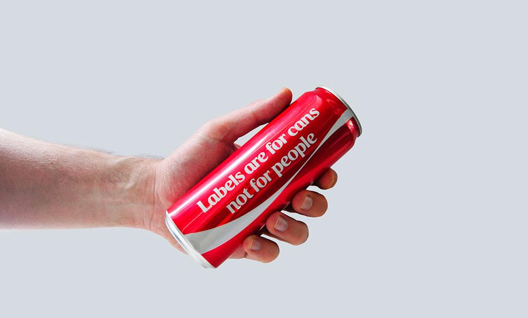 """""""Rótulos são para latas, não para pessoas"""" – Coca Cola"""